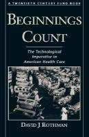 Beginnings Count: The Technological Imperative in American Health Care a Twentieth Century Fund Book