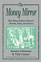 The Money Mirror: How Money Reflects Women's Dreams, Fears and Desires